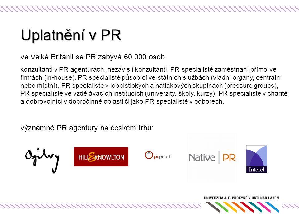 Uplatnění v PR ve Velké Británii se PR zabývá 60.000 osob konzultanti v PR agenturách, nezávislí konzultanti, PR specialisté zaměstnaní přímo ve firmá