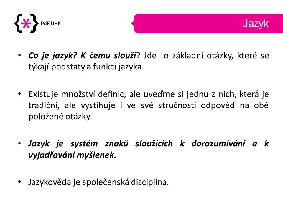 Jazyk Co je jazyk? K čemu slouží? Jde o základní otázky, které se týkají podstaty a funkcí jazyka. Existuje množství definic, ale uveďme si jednu z ni