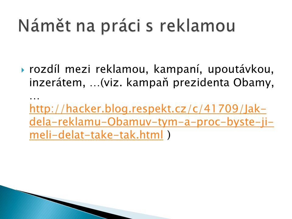  rozdíl mezi reklamou, kampaní, upoutávkou, inzerátem, …(viz. kampaň prezidenta Obamy, … http://hacker.blog.respekt.cz/c/41709/Jak- dela-reklamu-Obam