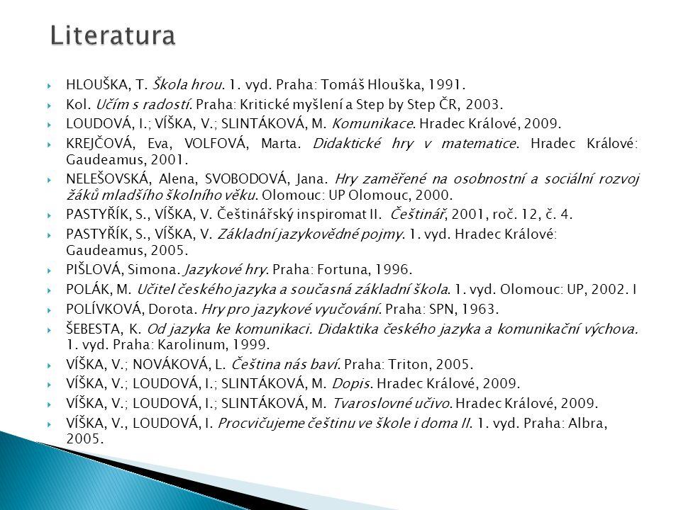  HLOUŠKA, T. Škola hrou. 1. vyd. Praha: Tomáš Hlouška, 1991.  Kol. Učím s radostí. Praha: Kritické myšlení a Step by Step ČR, 2003.  LOUDOVÁ, I.; V