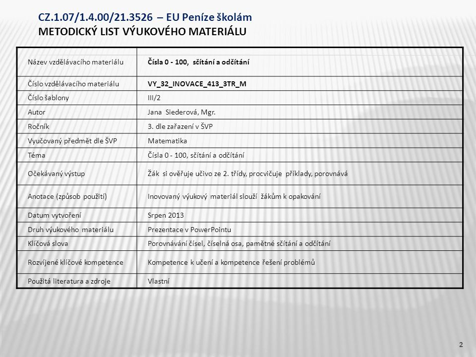 Název vzdělávacího materiáluČísla 0 - 100, sčítání a odčítání Číslo vzdělávacího materiáluVY_32_INOVACE_413_3TR_M Číslo šablonyIII/2 AutorJana Siedero
