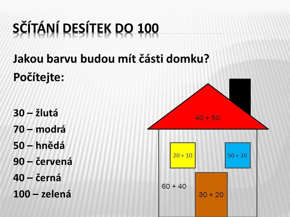 10 + 30 Jakou barvu budou mít části domku.
