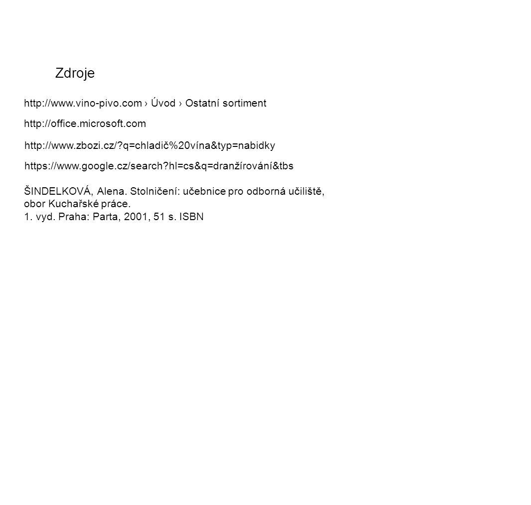 Zdroje http://www.vino-pivo.com › Úvod › Ostatní sortiment http://office.microsoft.com http://www.zbozi.cz/?q=chladič%20vína&typ=nabidky https://www.g