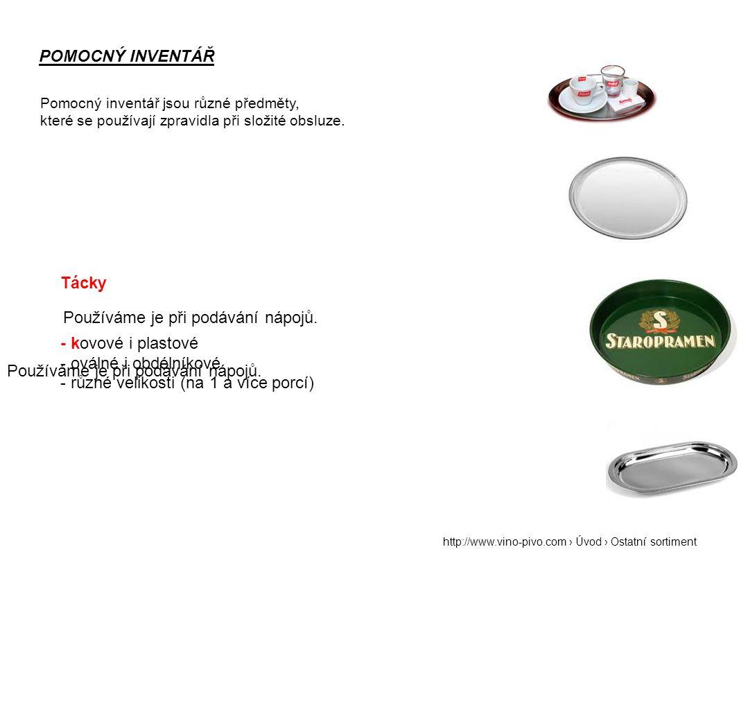 POMOCNÝ INVENTÁŘ Pomocný inventář jsou různé předměty, které se používají zpravidla při složité obsluze. Tácky - kovové i plastové - oválné i obdélník