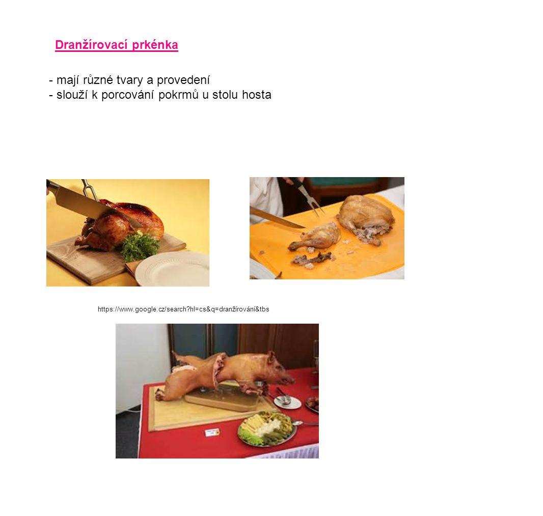 Dranžírovací prkénka - mají různé tvary a provedení - slouží k porcování pokrmů u stolu hosta https://www.google.cz/search?hl=cs&q=dranžírování&tbs
