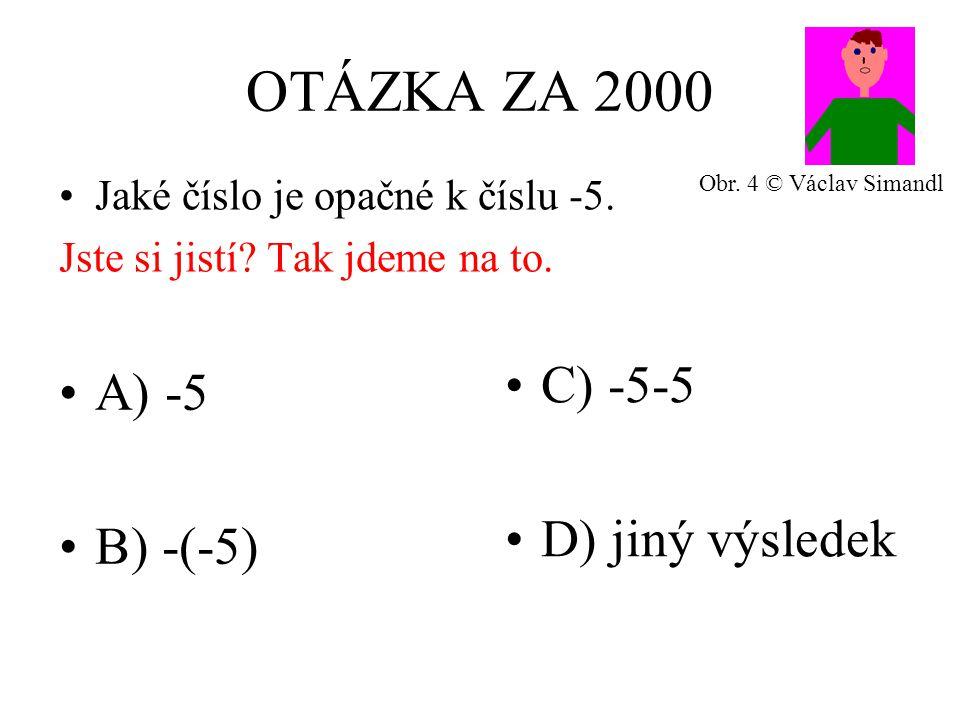 OTÁZKA ZA 2000 A) -5 B) -(-5) C) -5-5 D) jiný výsledek Jaké číslo je opačné k číslu -5.