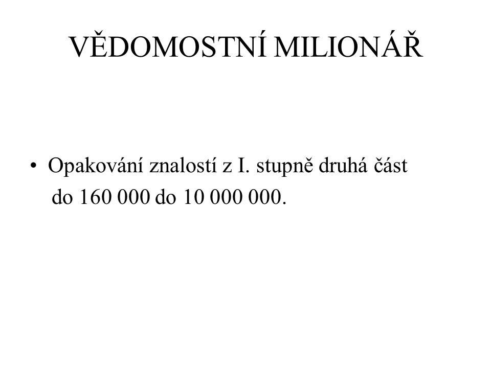 VĚDOMOSTNÍ MILIONÁŘ Opakování znalostí z I. stupně druhá část do 160 000 do 10 000 000.