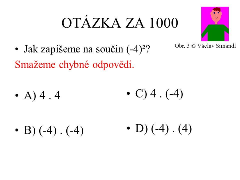 OTÁZKA ZA 1000 A) 4. 4 B) (-4). (-4) C) 4. (-4) D) (-4).