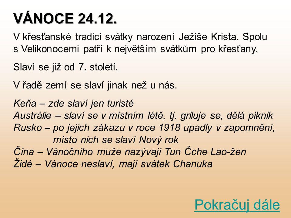 VÁNOCE 24.12.V křesťanské tradici svátky narození Ježíše Krista.