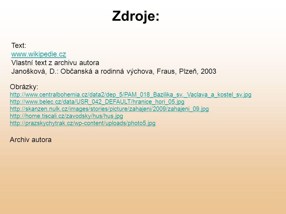 Obrázky: http://www.centralbohemia.cz/data2/dep_5/PAM_018_Bazilika_sv._Vaclava_a_kostel_sv.jpg http://www.belec.cz/data/USR_042_DEFAULT/hranice_hori_05.jpg http://skanzen.nulk.cz/images/stories/picture/zahajeni/2009/zahajeni_09.jpg http://home.tiscali.cz/zavodsky/hus/hus.jpg http://prazskychytrak.cz/wp-content/uploads/photo5.jpg Archiv autora Zdroje: Text: www.wikipedie.cz Vlastní text z archivu autora Janošková, D.: Občanská a rodinná výchova, Fraus, Plzeň, 2003