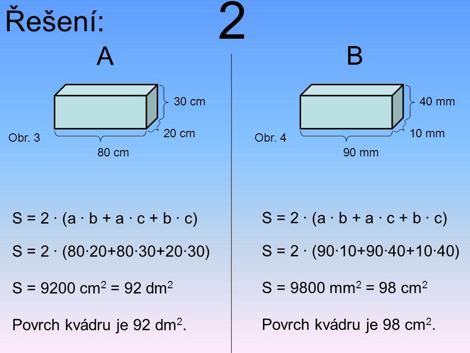 Řešení: S = 2 · (a · b + a · c + b · c) S = 2 · (5,5·1,5+5,5·2+1,5·2) S = 44,5 dm 2 Povrch kvádru je 44,5 dm 2.