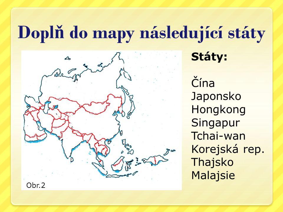 Dopl ň do mapy následující státy Státy: Čína Japonsko Hongkong Singapur Tchai-wan Korejská rep.