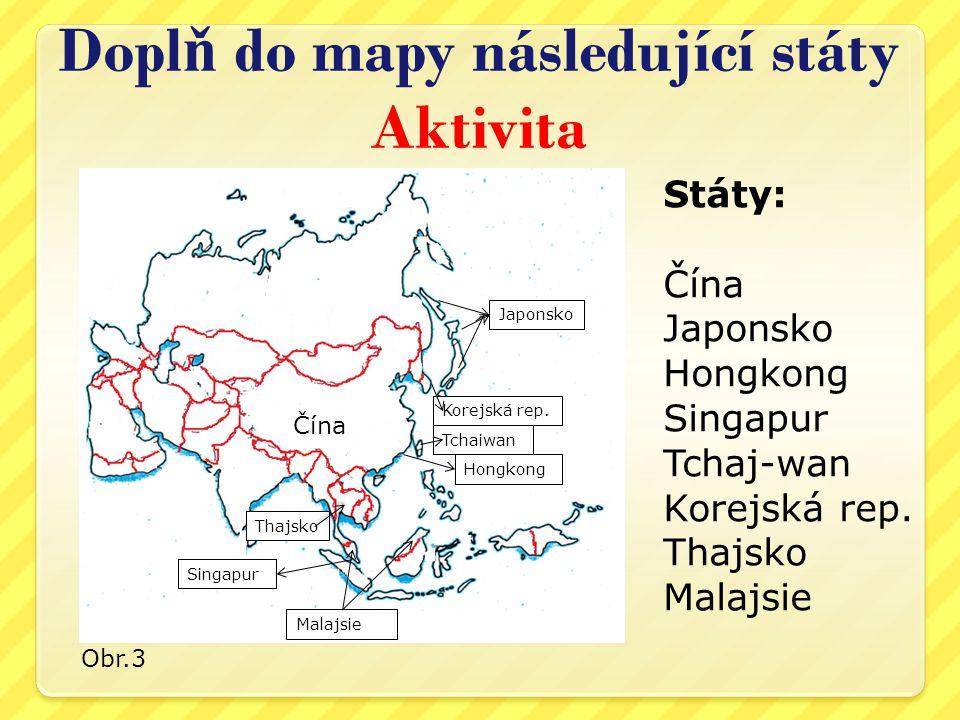 Dopl ň do mapy následující státy Aktivita Státy: Čína Japonsko Hongkong Singapur Tchaj-wan Korejská rep.