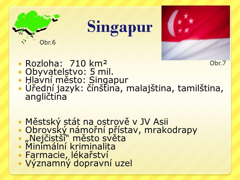 Singapur Rozloha: 710 km² Obyvatelstvo: 5 mil.