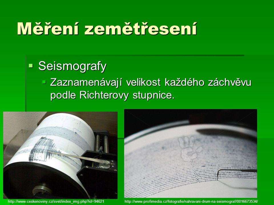 Měření zemětřesení  Seismografy  Zaznamenávají velikost každého záchvěvu podle Richterovy stupnice. http://www.ceskenoviny.cz/svet/index_img.php?id=