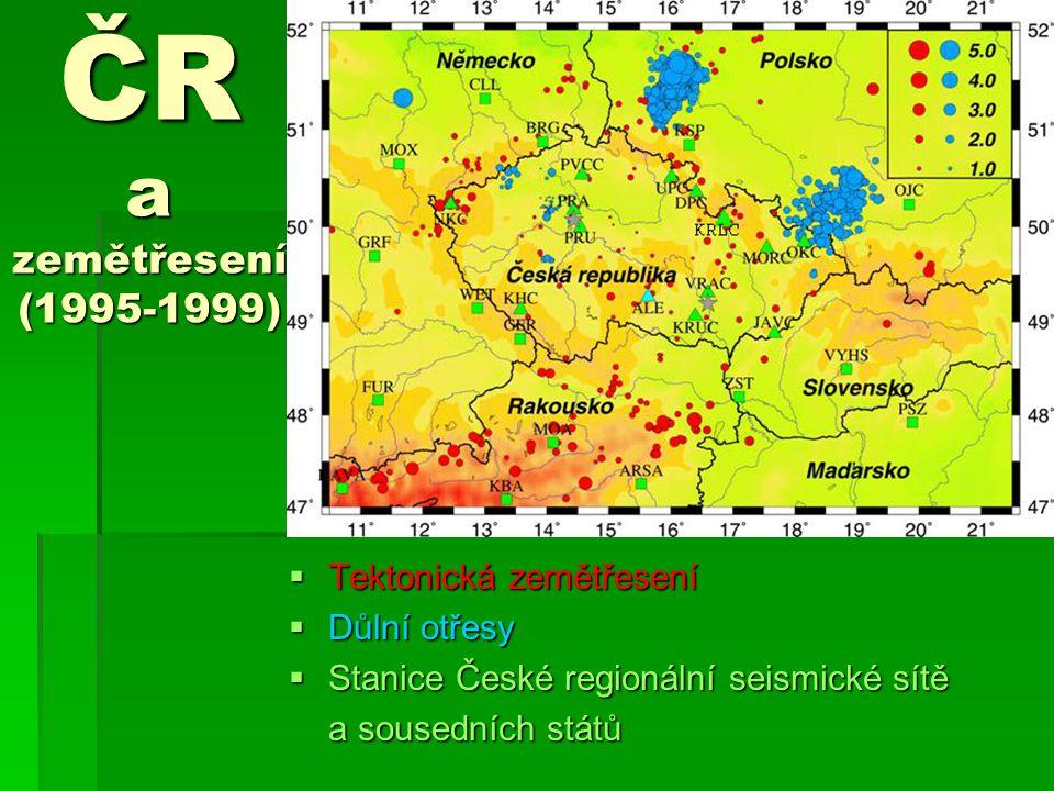 ČR a zemětřesení (1995-1999)  Tektonická zemětřesení  Důlní otřesy  Stanice České regionální seismické sítě a sousedních států