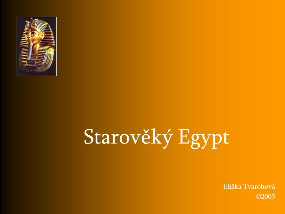 Starověký Egypt Eliška Tvarohová ©2005