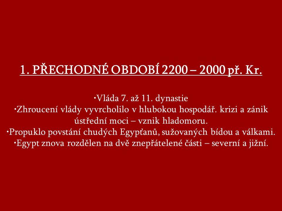 1.PŘECHODNÉ OBDOBÍ 2200 – 2000 př. Kr. Vláda 7. až 11.