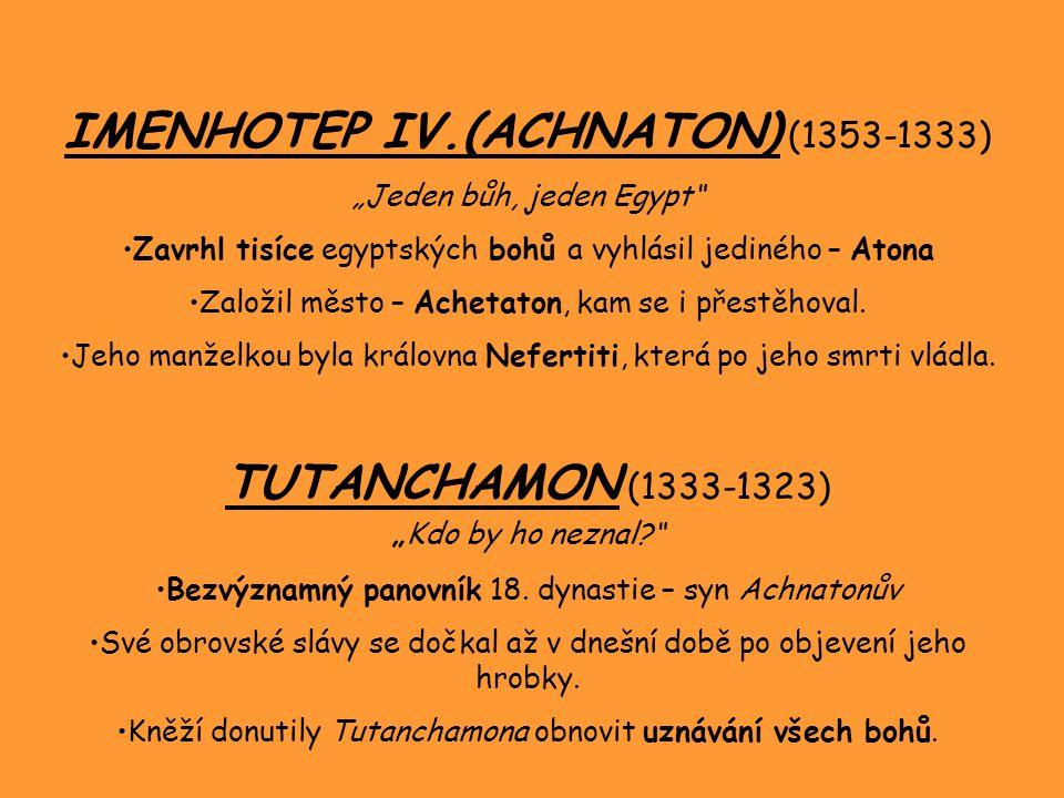 """IMENHOTEP IV.(ACHNATON) (1353-1333) """"Jeden bůh, jeden Egypt Zavrhl tisíce egyptských bohů a vyhlásil jediného – Atona Založil město – Achetaton, kam se i přestěhoval."""