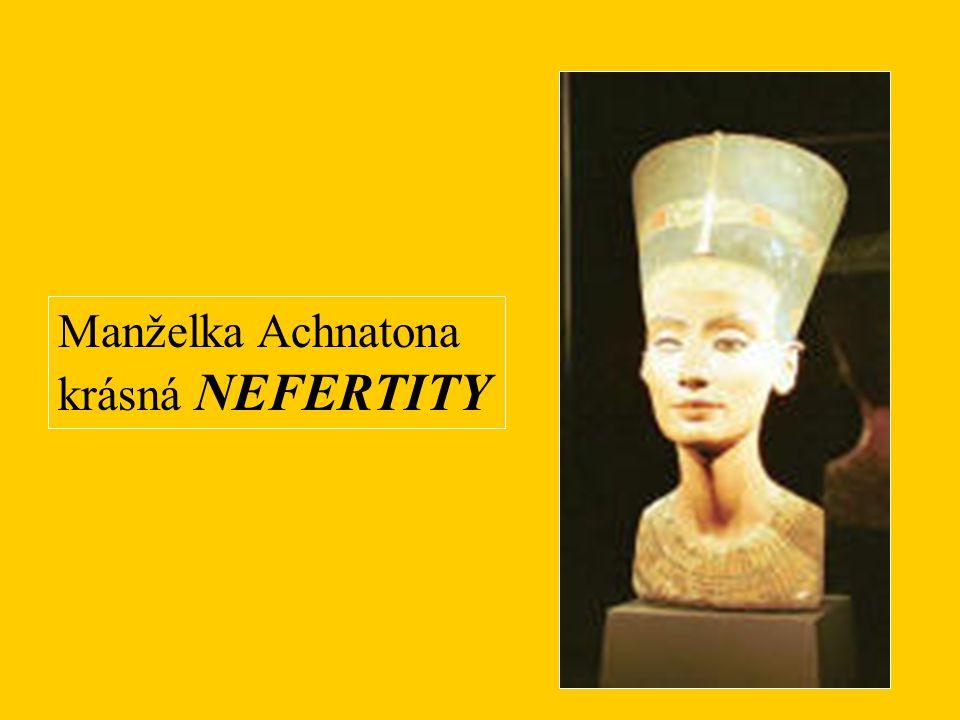 Manželka Achnatona krásná NEFERTITY