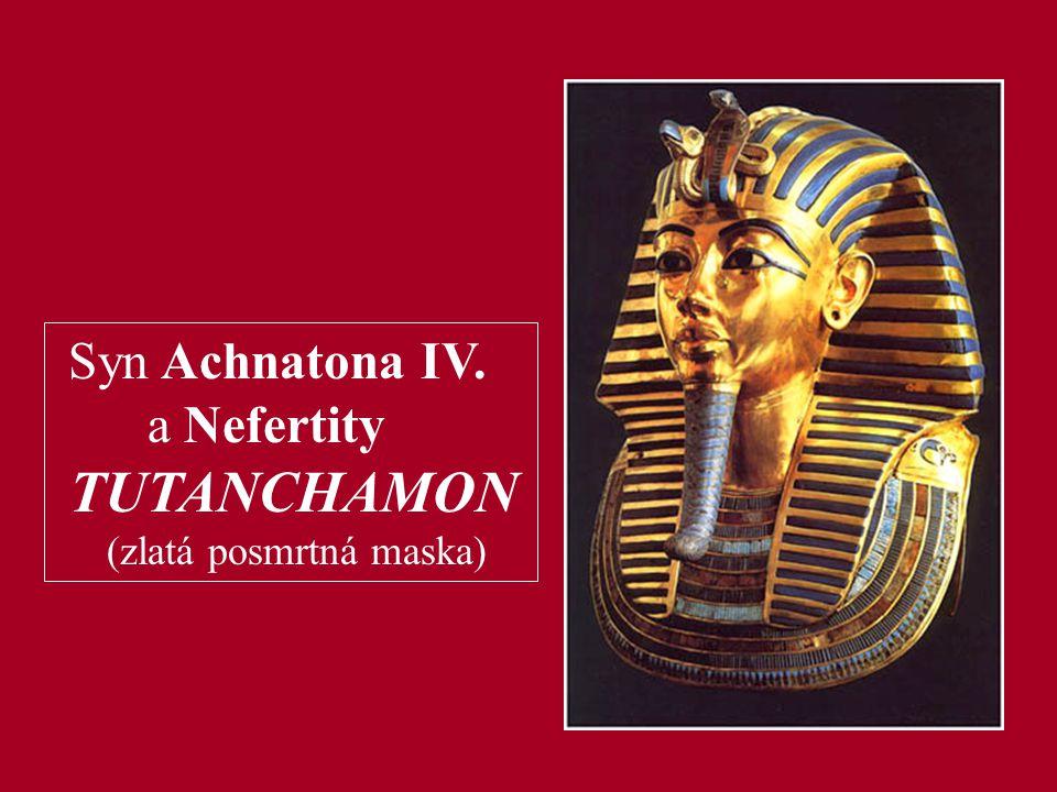 Syn Achnatona IV. a Nefertity TUTANCHAMON (zlatá posmrtná maska)