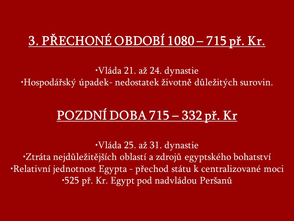 3.PŘECHONÉ OBDOBÍ 1080 – 715 př. Kr. Vláda 21. až 24.