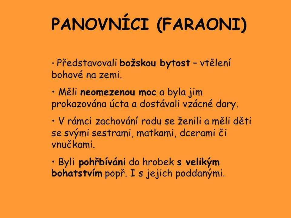 PANOVNÍCI (FARAONI) Představovali božskou bytost – vtělení bohové na zemi.