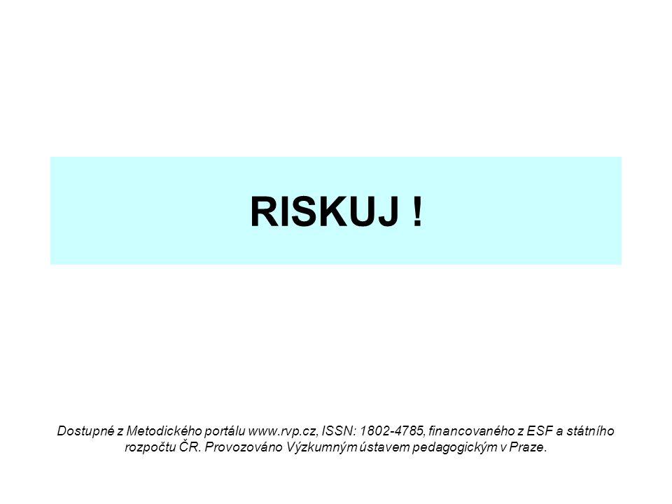 RISKUJ ! Dostupné z Metodického portálu www.rvp.cz, ISSN: 1802-4785, financovaného z ESF a státního rozpočtu ČR. Provozováno Výzkumným ústavem pedagog