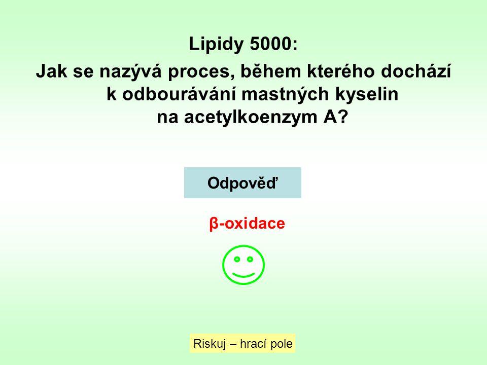 Lipidy 5000: Jak se nazývá proces, během kterého dochází k odbourávání mastných kyselin na acetylkoenzym A? Riskuj – hrací pole Odpověď β-oxidace