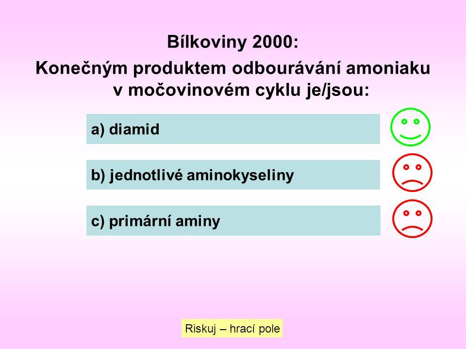 Bílkoviny 2000: Konečným produktem odbourávání amoniaku v močovinovém cyklu je/jsou: a) diamid b) jednotlivé aminokyseliny c) primární aminy Riskuj –