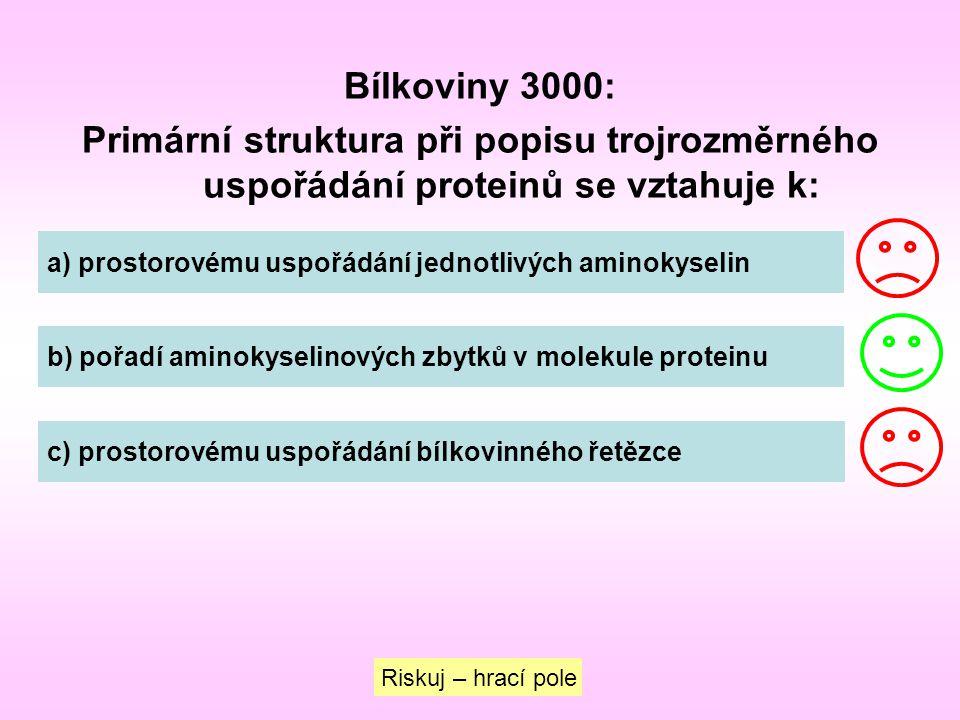 Bílkoviny 3000: Primární struktura při popisu trojrozměrného uspořádání proteinů se vztahuje k: a) prostorovému uspořádání jednotlivých aminokyselin b