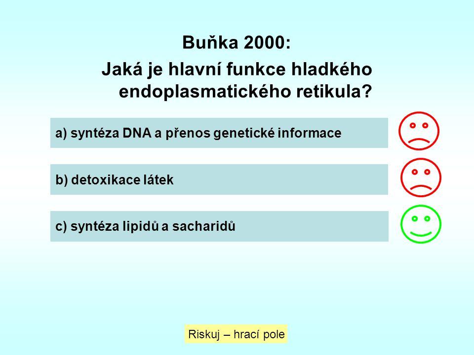 Buňka 2000: Jaká je hlavní funkce hladkého endoplasmatického retikula? Riskuj – hrací pole a) syntéza DNA a přenos genetické informace b) detoxikace l
