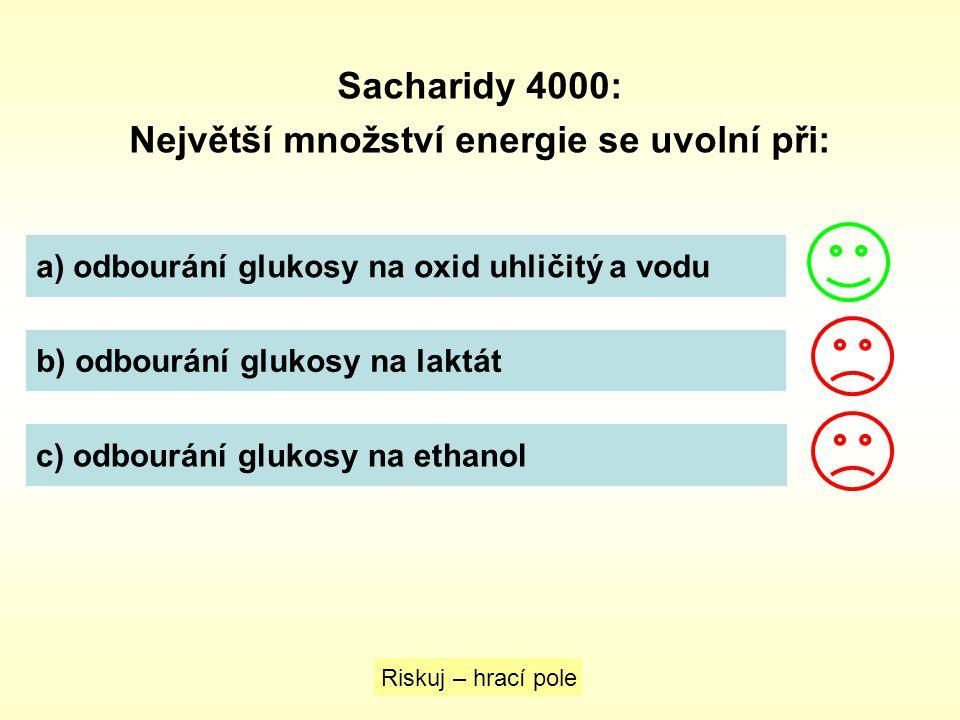 Sacharidy 4000: Největší množství energie se uvolní při: a) odbourání glukosy na oxid uhličitý a vodu b) odbourání glukosy na laktát c) odbourání gluk