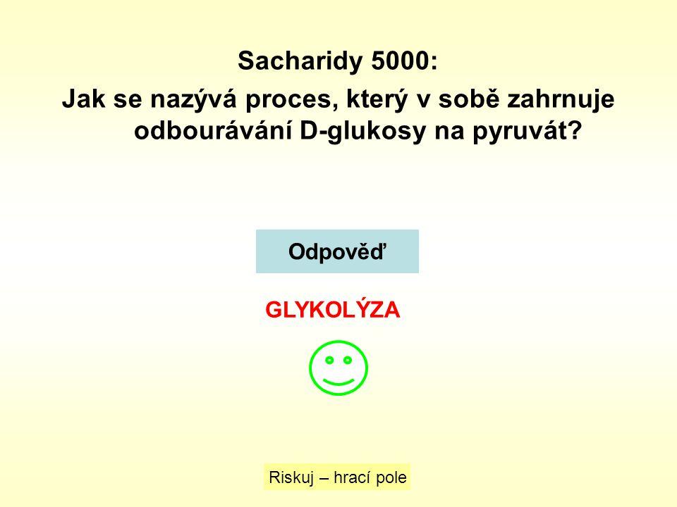Sacharidy 5000: Jak se nazývá proces, který v sobě zahrnuje odbourávání D-glukosy na pyruvát? Odpověď Riskuj – hrací pole GLYKOLÝZA