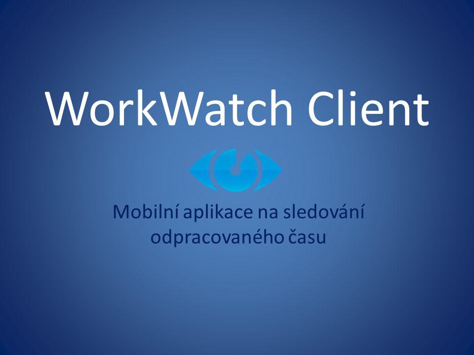 WorkWatch Client Mobilní aplikace na sledování odpracovaného času
