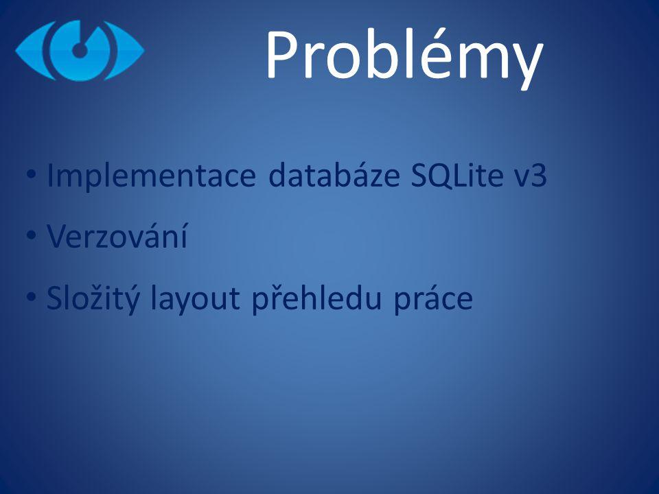 Problémy Implementace databáze SQLite v3 Verzování Složitý layout přehledu práce