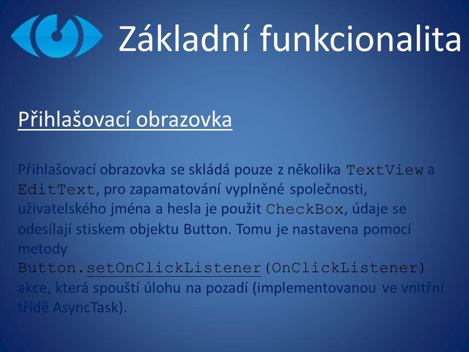 Základní funkcionalita Přihlašovací obrazovka Přihlašovací obrazovka se skládá pouze z několika TextView a EditText, pro zapamatování vyplněné společnosti, uživatelského jména a hesla je použit CheckBox, údaje se odesílají stiskem objektu Button.