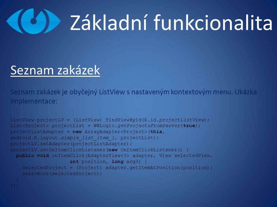 Základní funkcionalita Seznam zakázek Seznam zakázek je obyčejný ListView s nastaveným kontextovým menu. Ukázka implementace: ListView projectLV = (Li