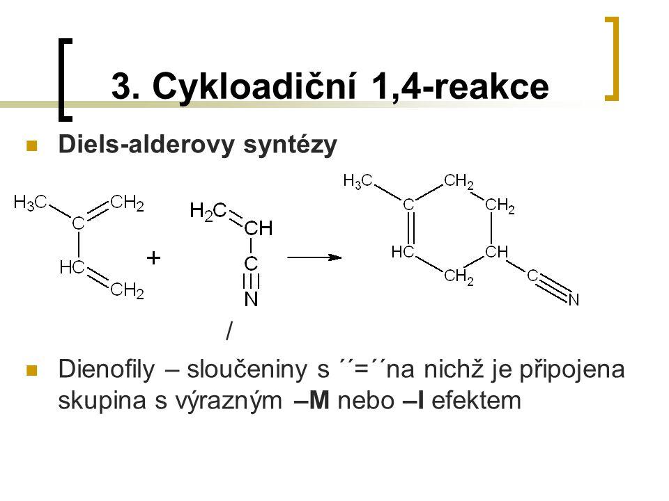 3. Cykloadiční 1,4-reakce Diels-alderovy syntézy / Dienofily – sloučeniny s ´´=´´na nichž je připojena skupina s výrazným –M nebo –I efektem