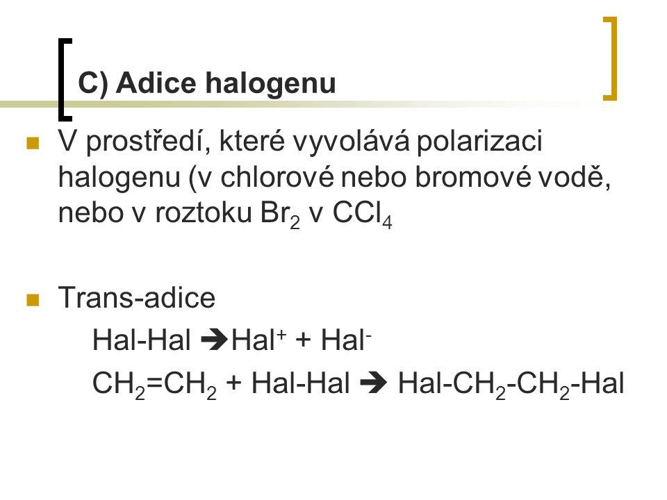 V prostředí, které vyvolává polarizaci halogenu (v chlorové nebo bromové vodě, nebo v roztoku Br 2 v CCl 4 Trans-adice Hal-Hal  Hal + + Hal - CH 2 =C