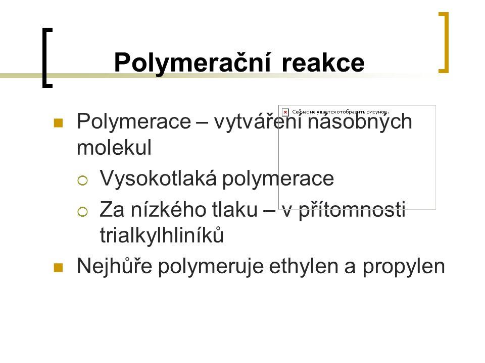 Polymerační reakce Polymerace – vytváření násobných molekul  Vysokotlaká polymerace  Za nízkého tlaku – v přítomnosti trialkylhliníků Nejhůře polyme