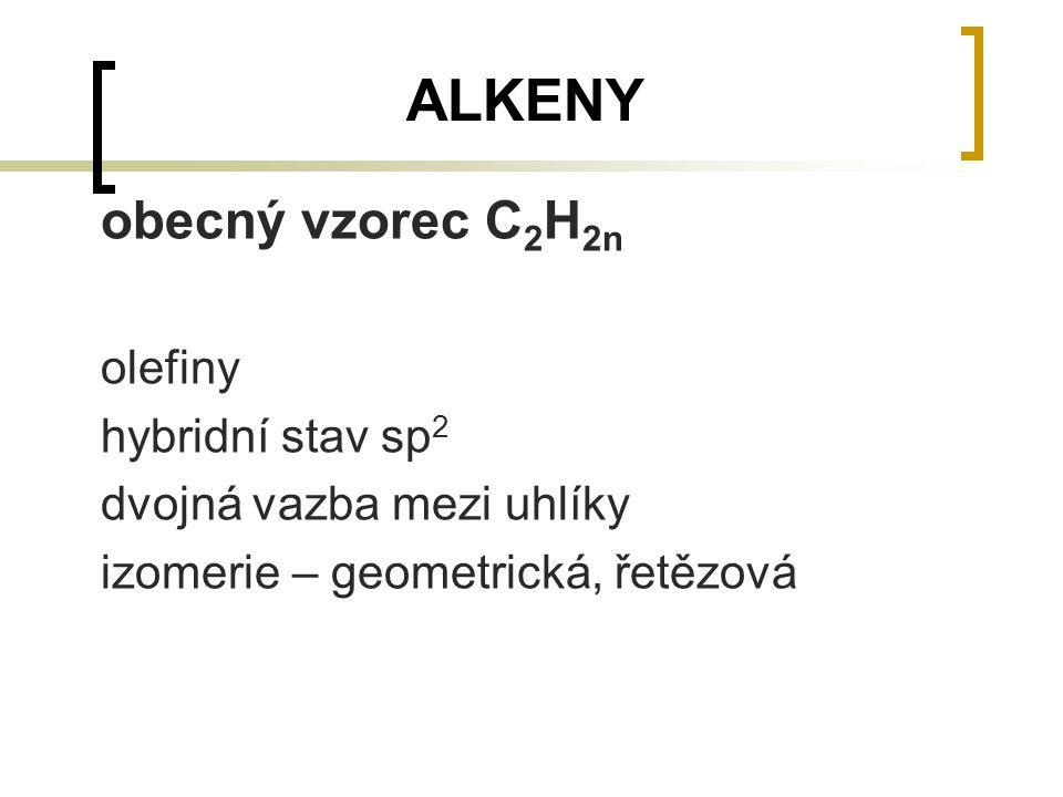 ALKENY obecný vzorec C 2 H 2n olefiny hybridní stav sp 2 dvojná vazba mezi uhlíky izomerie – geometrická, řetězová