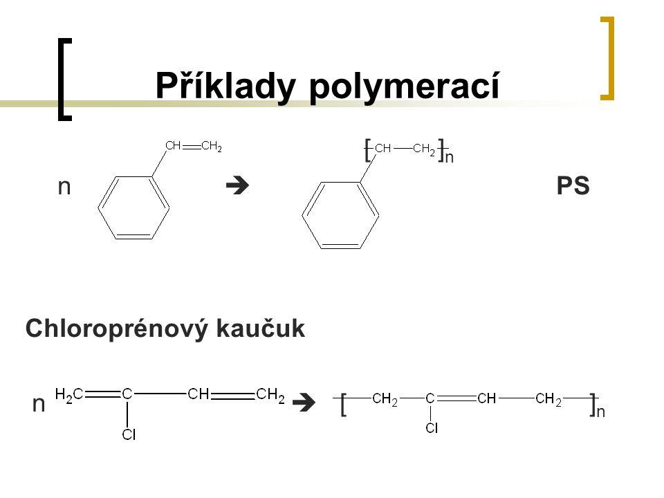 Příklady polymerací [ ] n n  PS Chloroprénový kaučuk n  [ ] n