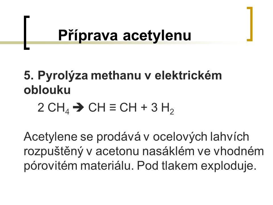 Příprava acetylenu 5.Pyrolýza methanu v elektrickém oblouku 2 CH 4  CH ≡ CH + 3 H 2 Acetylene se prodává v ocelových lahvích rozpuštěný v acetonu nas