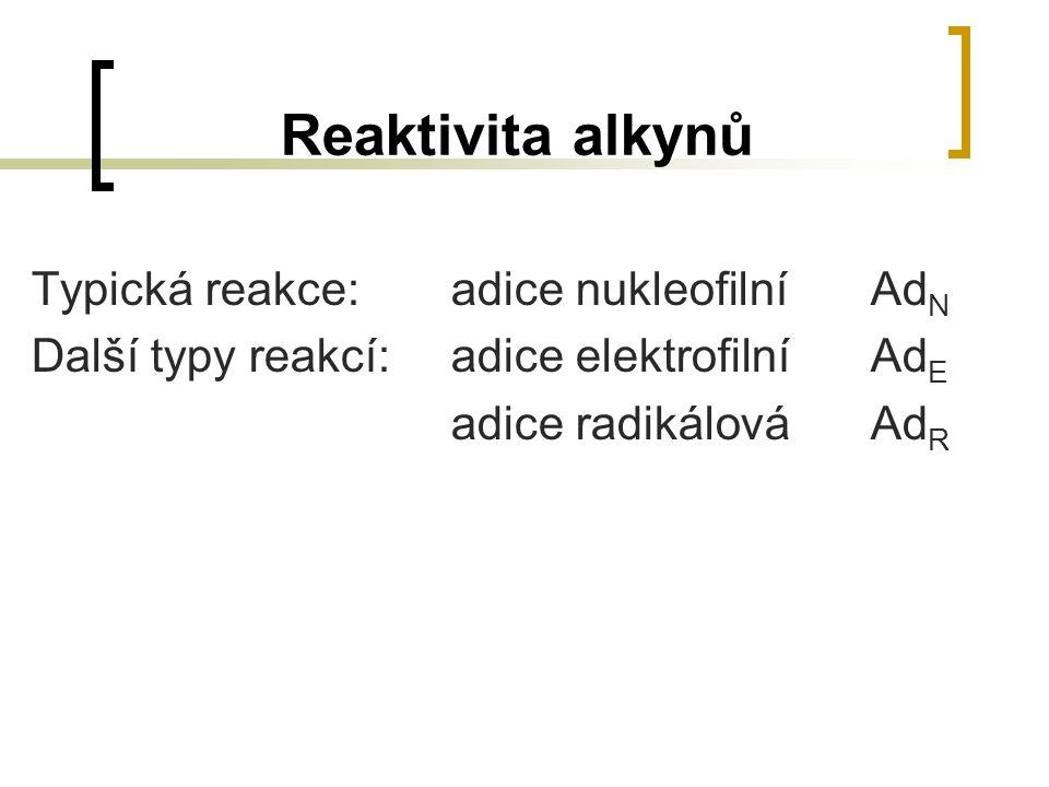 Reaktivita alkynů Typická reakce: adice nukleofilníAd N Další typy reakcí: adice elektrofilníAd E adice radikálováAd R