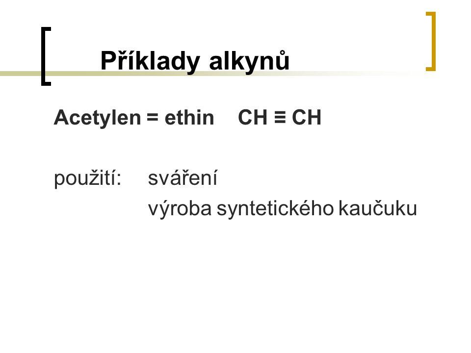 Příklady alkynů Acetylen = ethin CH ≡ CH použití:sváření výroba syntetického kaučuku