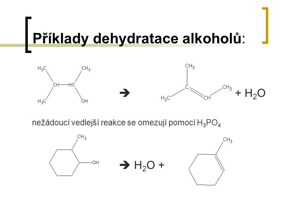 Příklady dehydratace alkoholů:  + H 2 O nežádoucí vedlejší reakce se omezují pomocí H 3 PO 4  H 2 O +