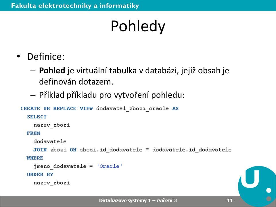 Pohledy Definice: – Pohled je virtuální tabulka v databázi, jejíž obsah je definován dotazem. – Příklad příkladu pro vytvoření pohledu: Databázové sys