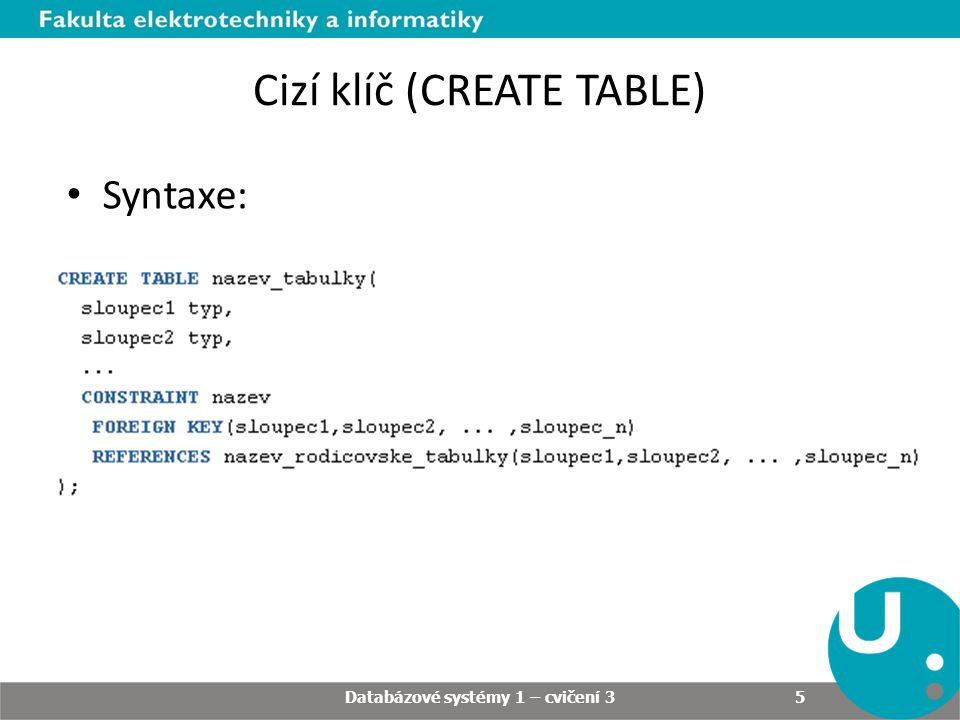 Cizí klíč (CREATE TABLE) Databázové systémy 1 – cvičení 3 5 Syntaxe: