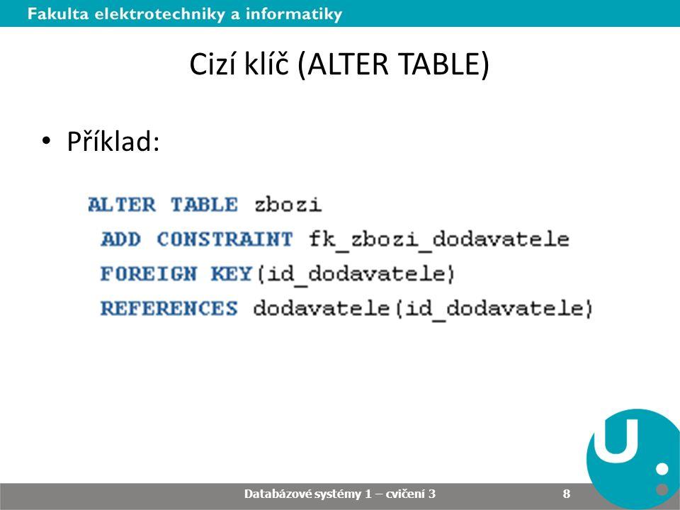 Cizí klíč (ALTER TABLE) Příklad: Databázové systémy 1 – cvičení 3 8
